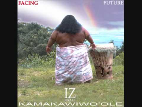 Israel Kamakawiwo'ole (IZ) - Somewhere Over The Raimbow+What a Wonderful World