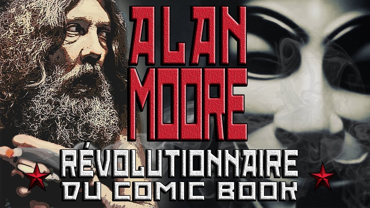 [Bolchegeek #2.2] Alan Moore : Révolutionnaire du comic book