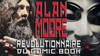 Alan Moore : Révolutionnaire du comic book