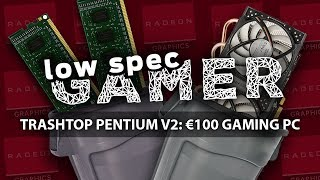 The €100 Gaming PC: TrashTop Pentium v2! (Intel Pentium + Radeon HD 5850) Overwatch, MGSV and more!
