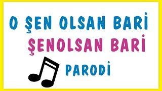 ŞEN OLSAN BARİ -  Parodi  (ÖĞRENCİMİN HEDİYESİ)