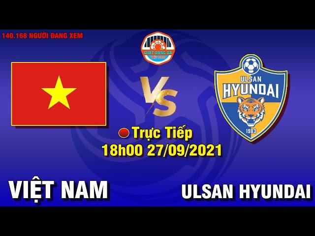 🔴Việt Nam vs Ulsan Hyundai FC►Đối Đầu CLB Hàng Đầu Với 2 Cúp C1 Châu Á Và 5 Lần Vô Địch K-League