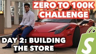 LIVE DAY 2: BUILDING THE STORE (Zero To $100k Shopify Challenge)