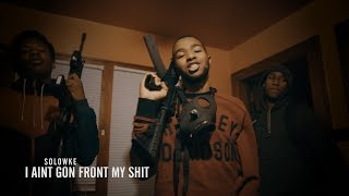 vuclip Solowke - I Aint Gon Front My Shit [Prod. Vell Choppo] Shot By Moosie8732 Films