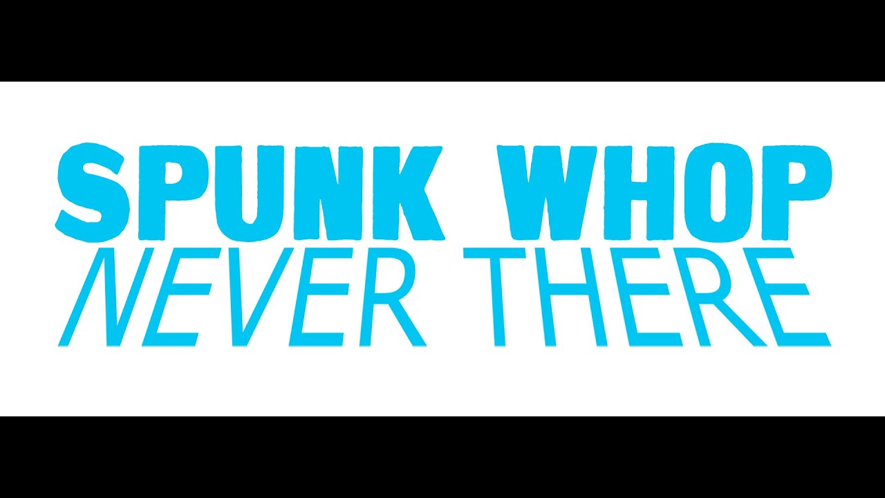 NEVER THERE by Spunk Whop