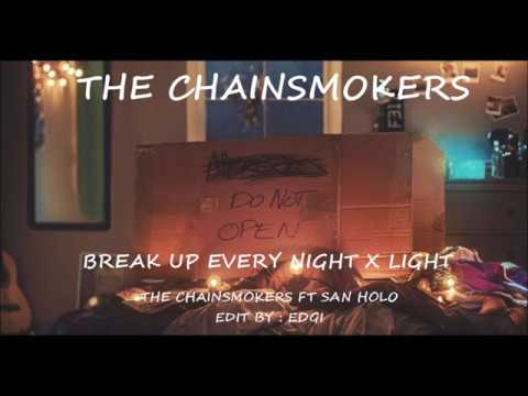Break Up Every Night X Light (The Chainsmokers FT San Holo)
