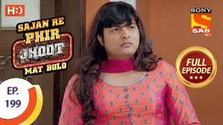 Sajan Re Phir Jhoot Mat Bolo - Ep 199 - Full Episode - 28th February, 2018