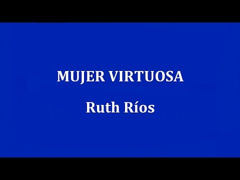 MUJER VIRTUOSA  -  Ruth Rios