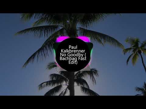 Paul Kalkbrenner - No Goodby (Bachbag Fast Edit)