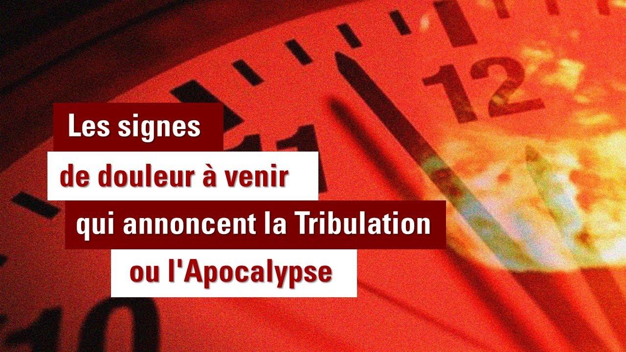LES SIGNES DES DOULEURS À VENIR qui annoncent la Tribulation ou l'Apocalypse