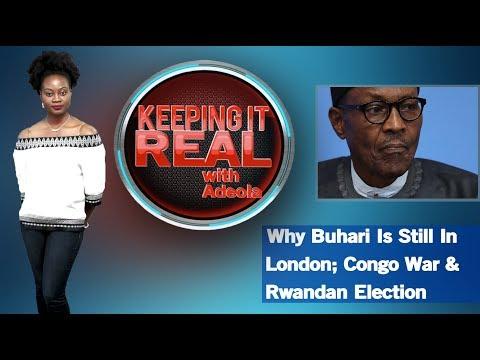 Keeping It Real With Adeola  273 Why Buhari Is Still In London; Congo War & Rwandan Election