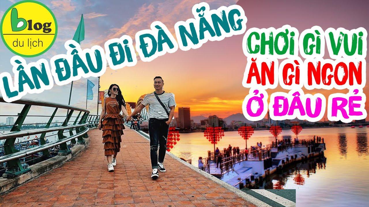 Lần đầu đi du lịch Đà Nẵng: chia sẻ mọi kinh nghiệm vui chơi, ăn uống