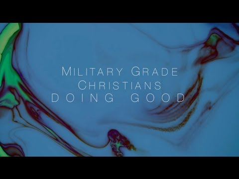 Military Grade Christians: Doing Good