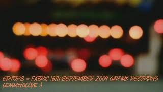Editors - Fabric September 16th 2009 (GaryUK Recording)