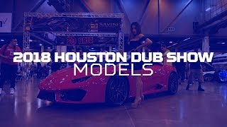 2018 Houston DUB Show Models!