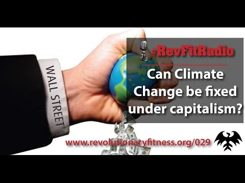 RevFitRadio #029: Can Climate Change be fixed under capitalism? [Podcast]