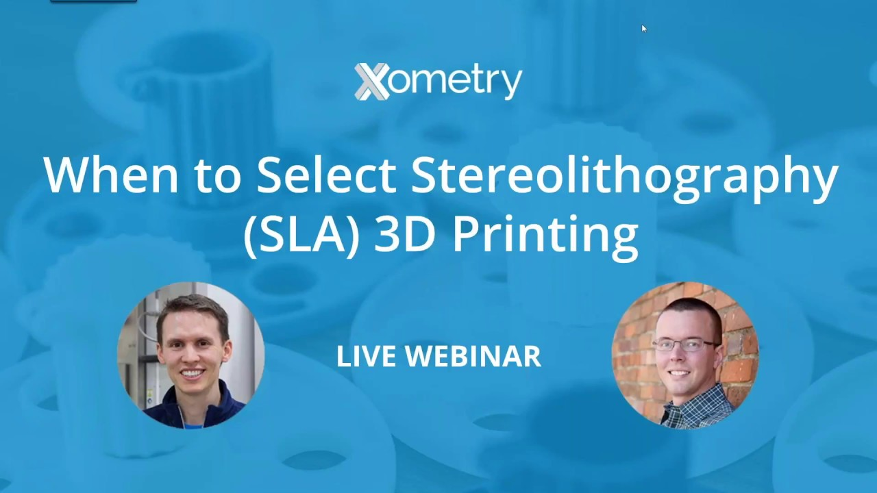 On-Demand Webinar: When to Select SLA 3D Printing