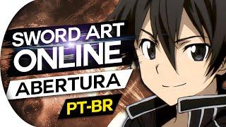 SWORD ART ONLINE - ABERTURA 1 - CROSSING FIELD (OPENING - OP 1) PORTUGUÊS