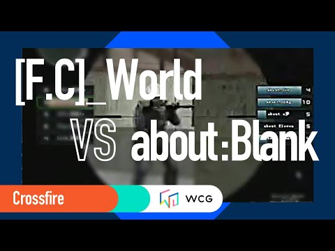 2009 WCG Grand Final Second day:  CrossFire : [F.C]_World vs about : blank
