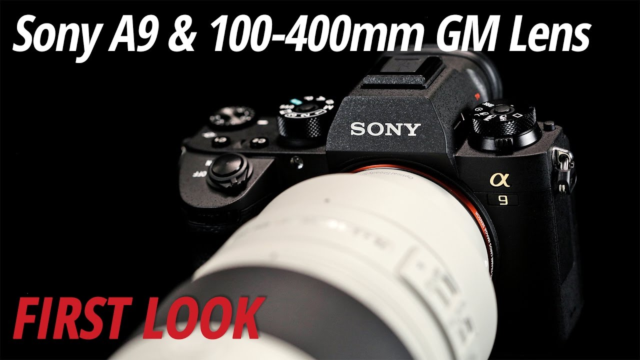 First Look: Sony   a9 Full-Frame Mirrorless Camera & 100-400mm G ...