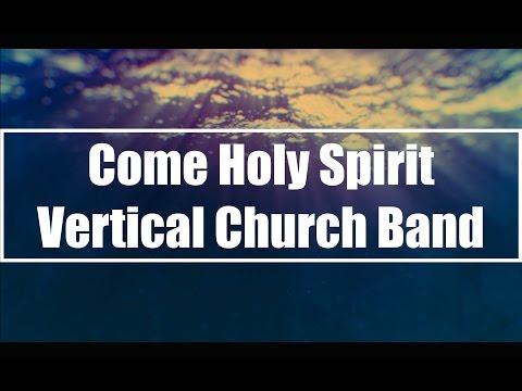 Come Holy Spirit - Vertical Church Band (Lyrics)