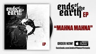 Ends of the Earth - Mahna Mahna