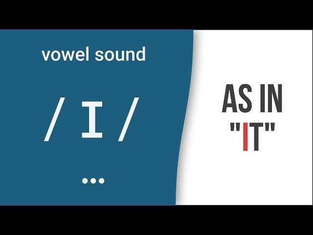 Vowel Sound / ɪ / as in
