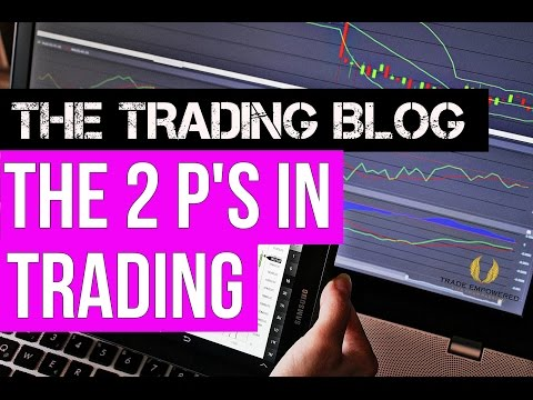 The Trading Blog 035 - The 2 P's of Trading