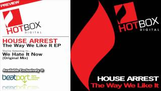 House Arrest - We Hate It Now (Original Mix) [Hotbox Digital]