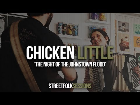 Chicken Little - 'The Night of the Johnstown Flood' (Street Folk Sessions)
