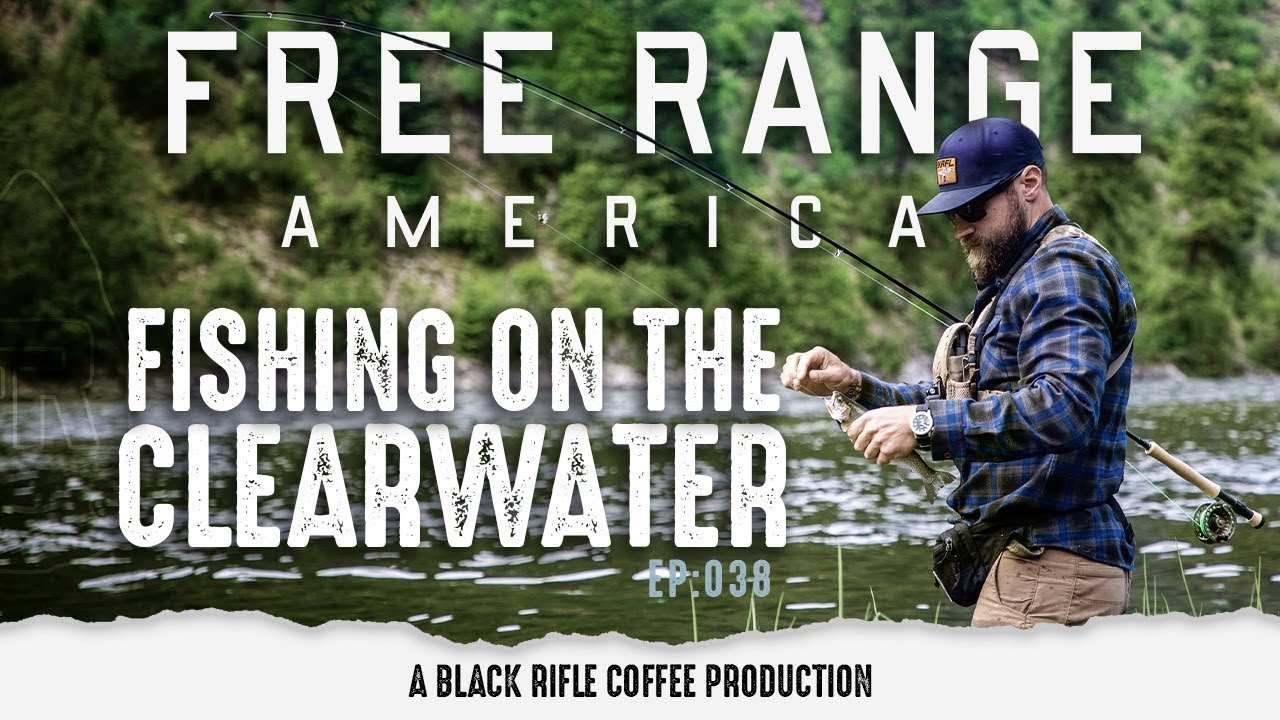 Free Range American: Ep 038 Fishing on the Clearwater