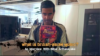 What Is British-Asian Music? AN INTERVIEW WITH NIHAL ARTHANAYAKE (BBC Asian Network)