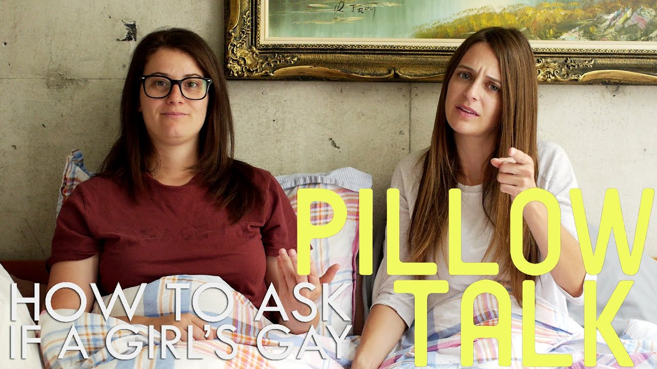 How To Ask If A Girl Is Gay - Pillow Talk - YouTube