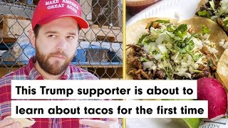 This Trump supporter is about to learn about tacos for the first time