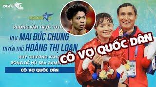 Trực Tiếp Trò chuyện cùng Hoàng Thị Loan và HLV Mai Đức Chung, tiết lộ chuyện tình với Công Phượng?