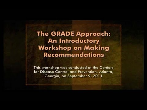 The GRADE Approach, an Introductory Workshop on Making Recommendations, Part 1