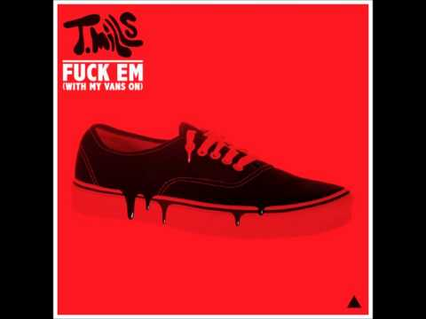 T. Mills - Fuck Em (With My Vans On)