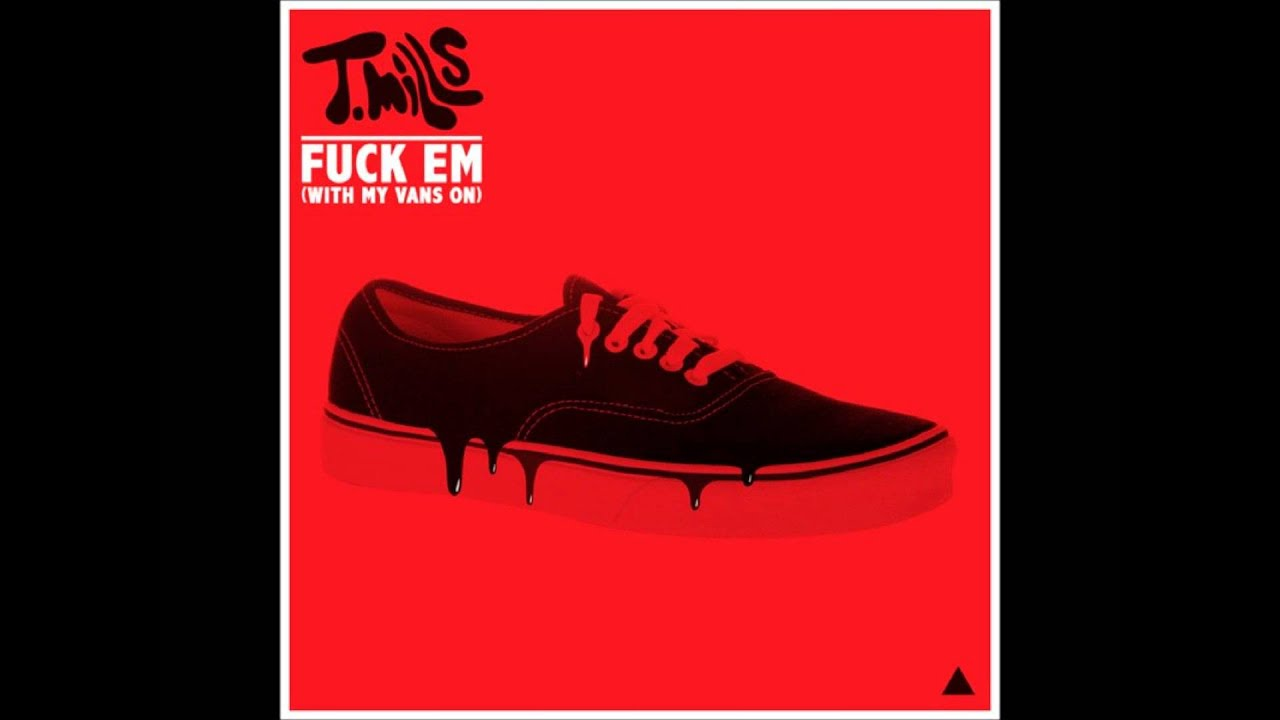 4ccc1a74bf T. Mills - Fuck Em (With My Vans On) - YouTube