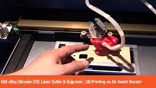 K40 eBay Chinese CO2 Laser Cutter & Engraver - 3D Printing an Air Assist Nozzle!