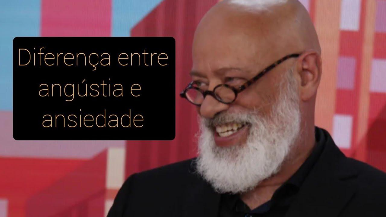Diferenças entre angústia e ansiedade ● Luiz Felipe Pondé