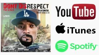 LaTRUTH - Don't Disrespect ft Snoop Dogg & KZ