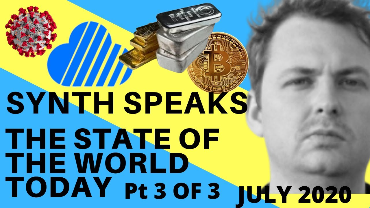 SYNTH SPEAKS! - The State of the World Today – July 2020 Part 3 of 3
