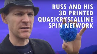 Russ and His 3D Printed Quasicrystalline Spin Network (QSN)