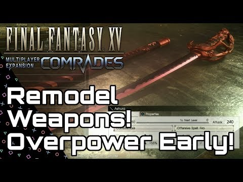 FFXV: COMRADES! Remodel Weapons to be Overpowered Early! Final Fantasy XV!