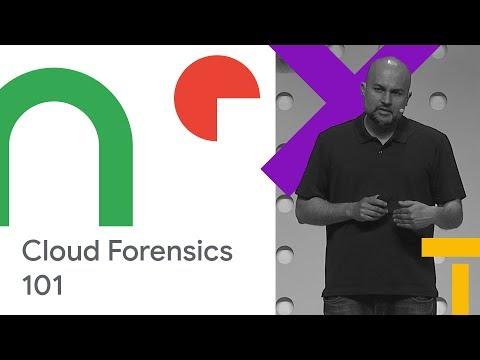 Cloud Forensics 101 (Cloud Next '18)