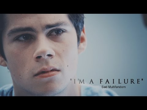 "Sad Multifandom | ""I'm A Failure"""