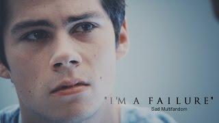 Sad Multifandom I m A Failure