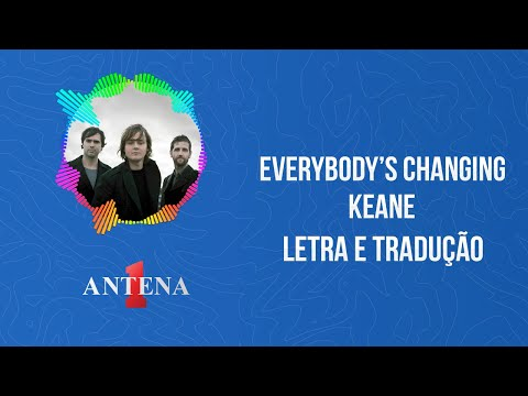 Video - Keane – Everybody's Changing (Letra e Tradução)