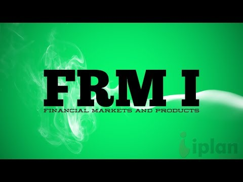 FRM 1 : Financial Markets and Products - Introduction | iPlan Education