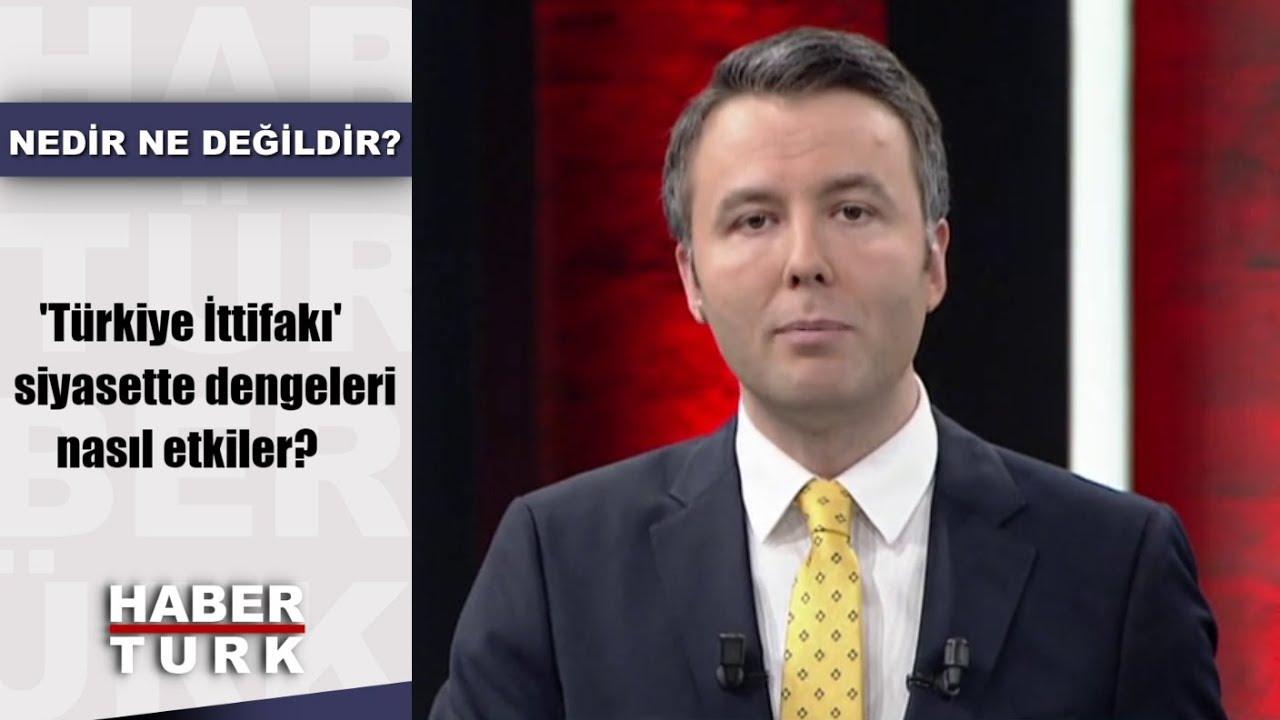 Nedir Ne Değildir - 2 Mayıs 2019 ('Türkiye İttifakı' siyasette dengeleri nasıl etkiler?)